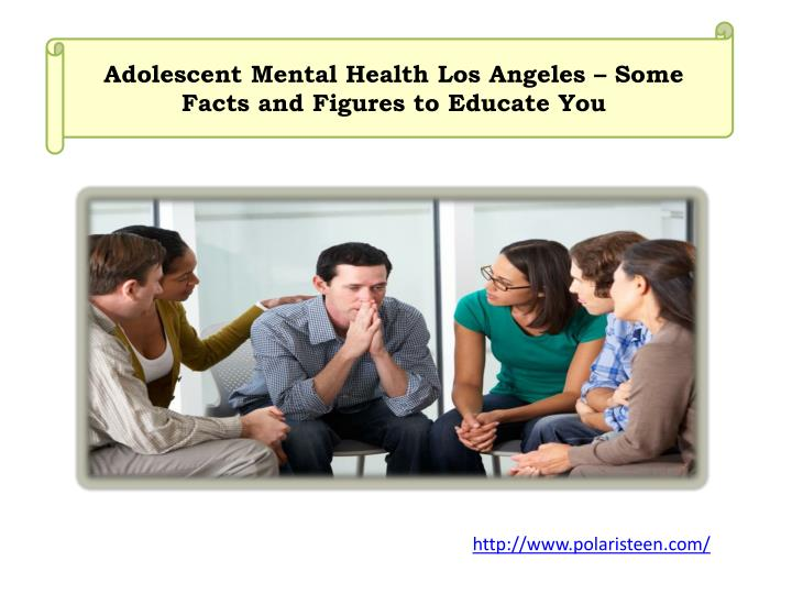 Adolescent mental health los angeles some facts and figures to educate you