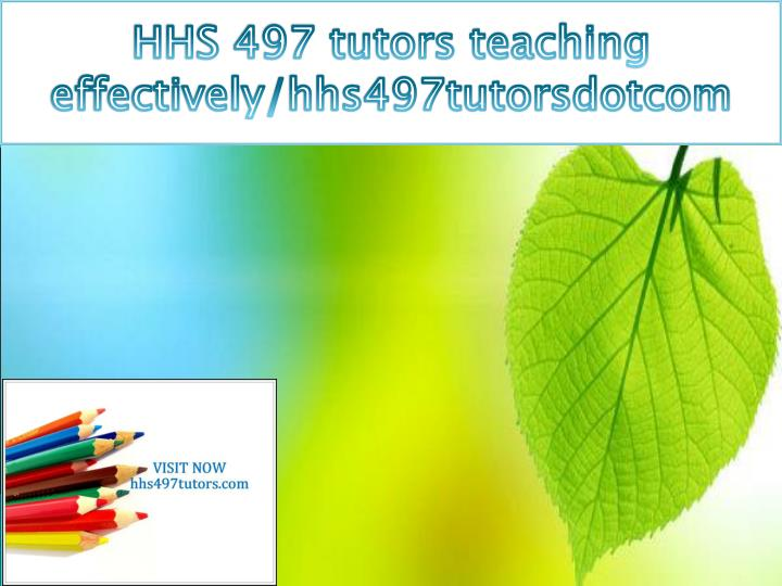 HHS 497 tutors teaching effectively/hhs497tutorsdotcom