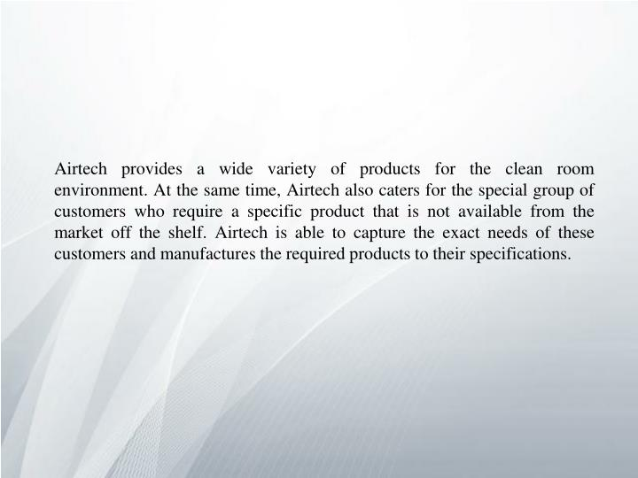 Airtech provides a wide variety of products for the clean room environment. At the same time, Airtec...