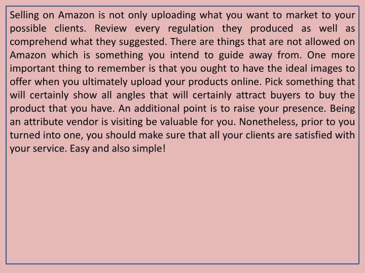 Selling on Amazon is not only uploading what you want to market to your possible clients. Review eve...