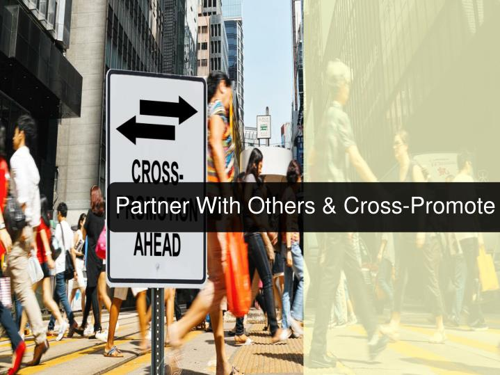 Partner With Others & Cross-Promote