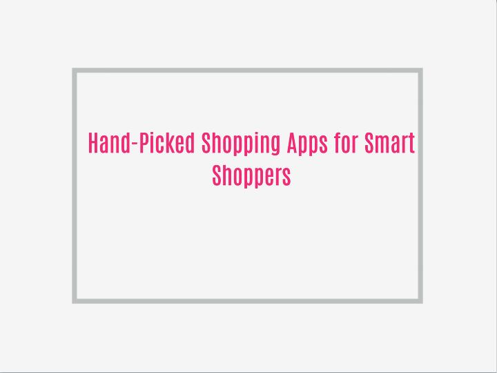 Hand-Picked Shopping Apps for Smart