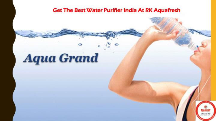 Get The Best Water Purifier India At RK Aquafresh