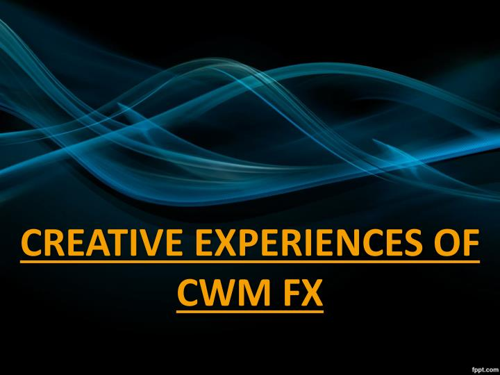 Creative experiences of cwm fx