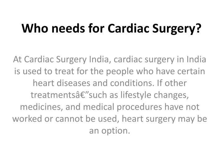 Who needs for Cardiac Surgery?
