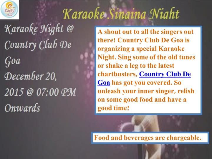 A shout out to all the singers out there! Country Club De Goa is organizing a special Karaoke Night. Sing some of the old tunes or shake a leg to the latest chartbusters,