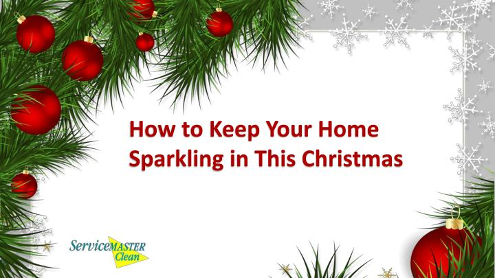 How to Keep Your Home Sparkling in This Christmas