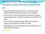 we buy kansas city houses in any condition home remedy investments llc