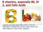 b vitamins especially b6 b1 2 and folic acids
