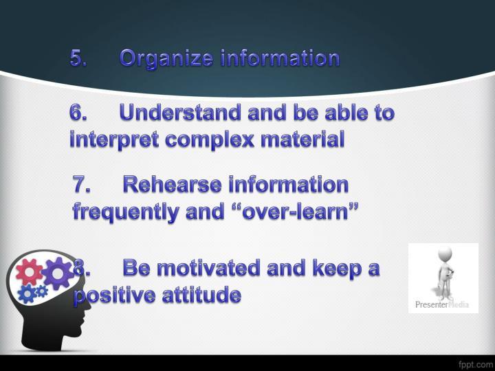 5.Organize information