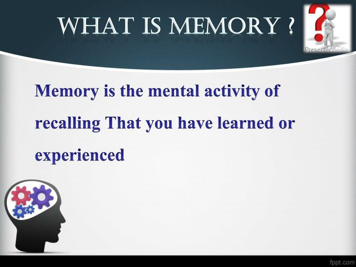 WHAT IS MEMORY ?