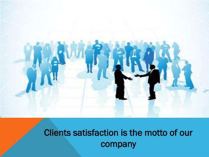 Clients satisfaction is the motto of our company