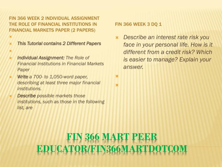FIN 366 Week 2 Individual Assignment The Role of Financial Institutions in Financial Markets Paper (2 Papers)