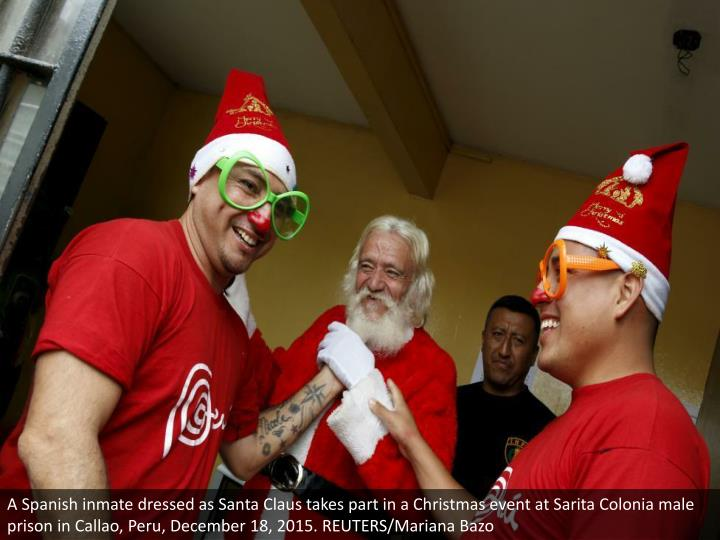A Spanish inmate dressed as Santa Claus takes part in a Christmas event at Sarita Colonia male prison in Callao, Peru, December 18, 2015. REUTERS/Mariana Bazo