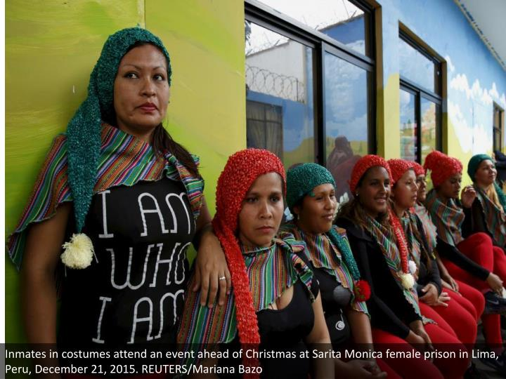 Inmates in costumes attend an event ahead of Christmas at Sarita Monica female prison in Lima, Peru, December 21, 2015. REUTERS/Mariana Bazo