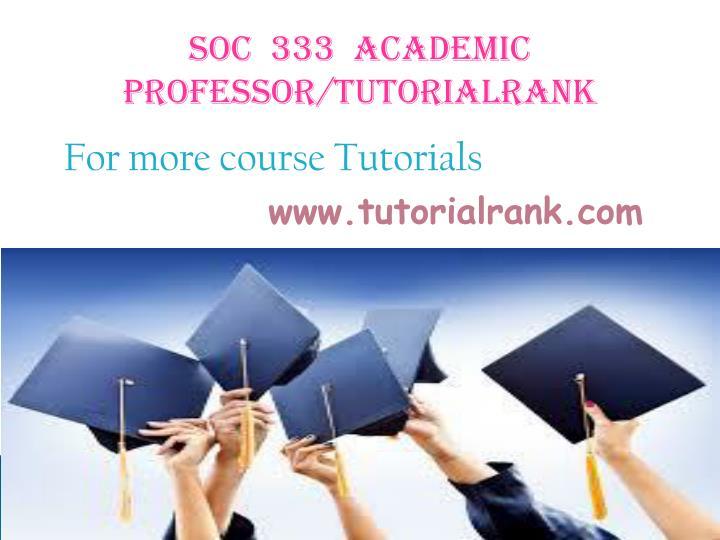 SOC  333  ACADEMIC PROFESSOR/TUTORIALRANK