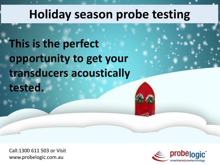 Holiday season probe testing