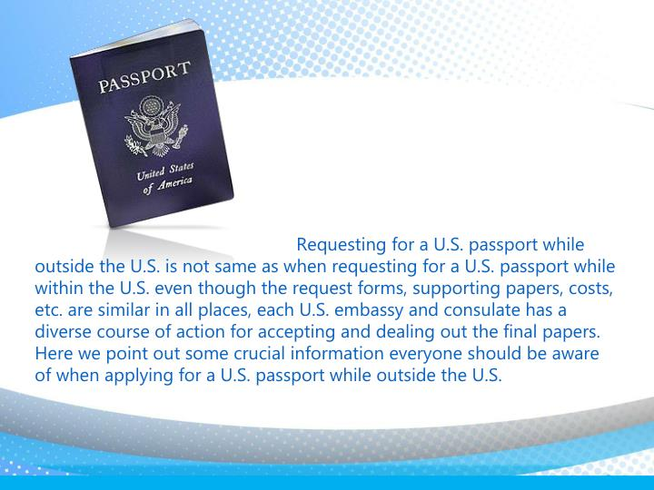 Requesting for a U.S. passport while outside the U.S. is not same as when requesting for a U.S. ...