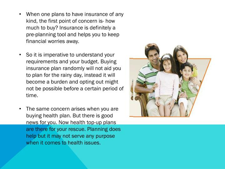 When one plans to have insurance of any kind, the first point of concern is- how much to buy? Insura...