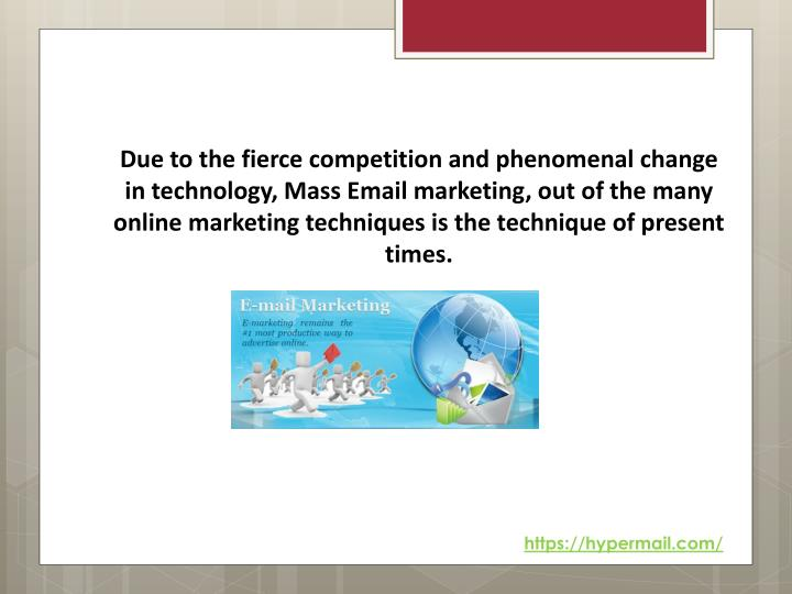 Due to the fierce competition and phenomenal change in technology, Mass Email marketing, out of the ...