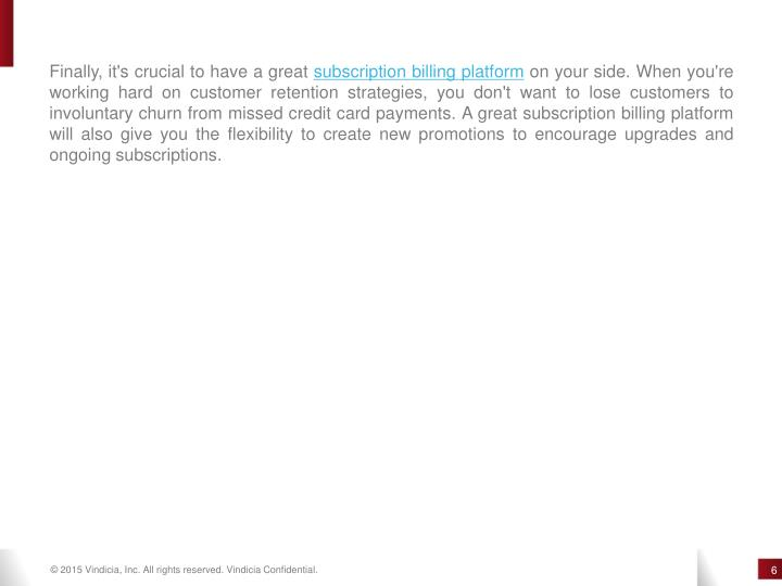 Finally, it's crucial to have a great subscription billing platform on your side. When you're