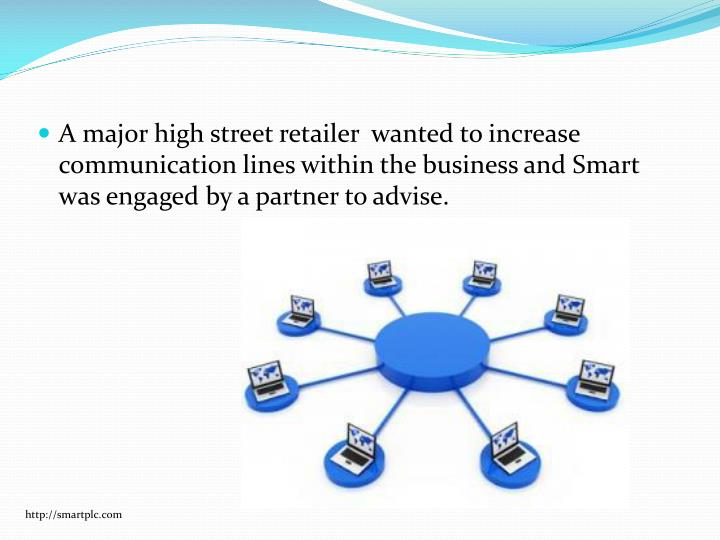 A major high street retailer  wanted to increase communication lines within the business and Smart was engaged by a partner to advise.