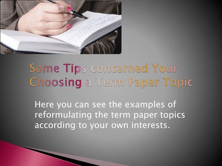 Some Tips concerned Your Choosing a Term Paper Topic