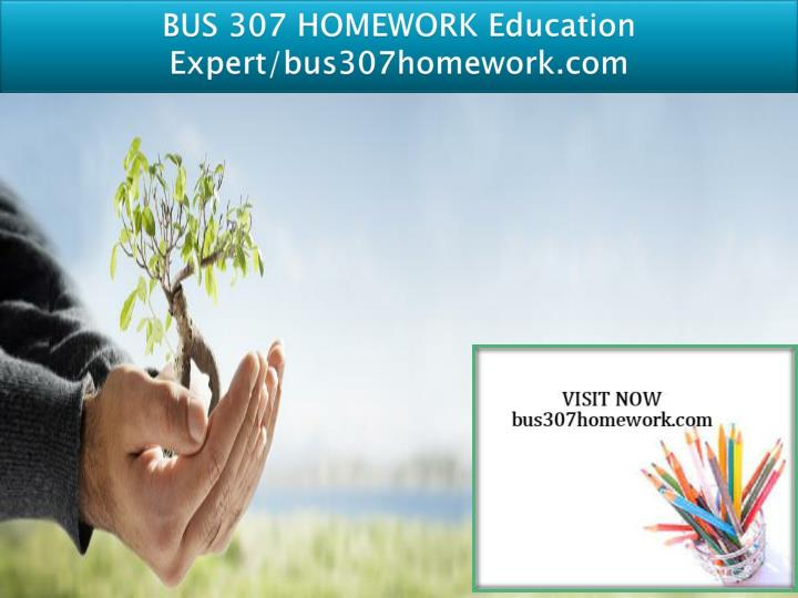 Bus 307 homework education expert bus307homework com