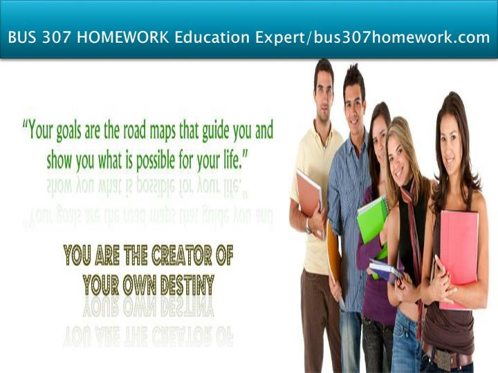 BUS 307 HOMEWORK Education Expert/bus307homework.com