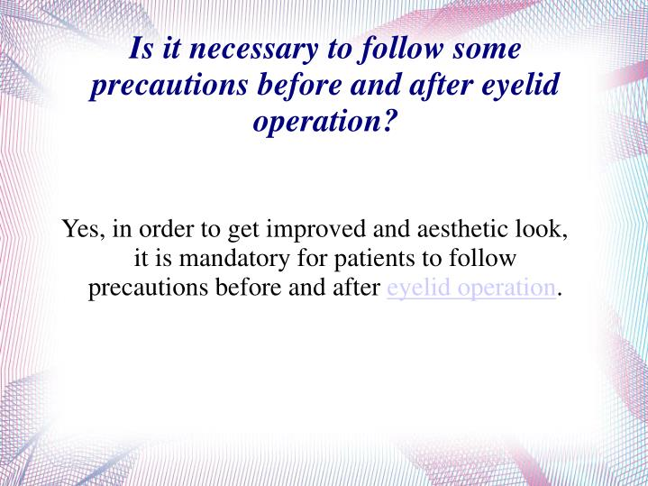 Yes, in order to get improved and aesthetic look, it is mandatory for patients to follow precautions before and after
