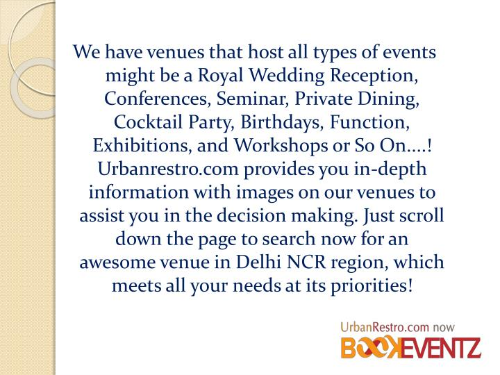 We have venues that host all types of events might be a Royal Wedding Reception, Conferences, Semina...