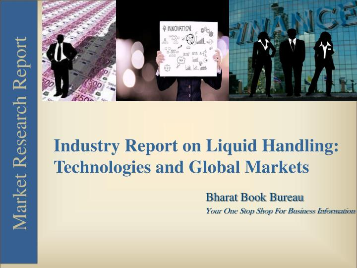 Industry Report on Liquid Handling: Technologies and Global Markets