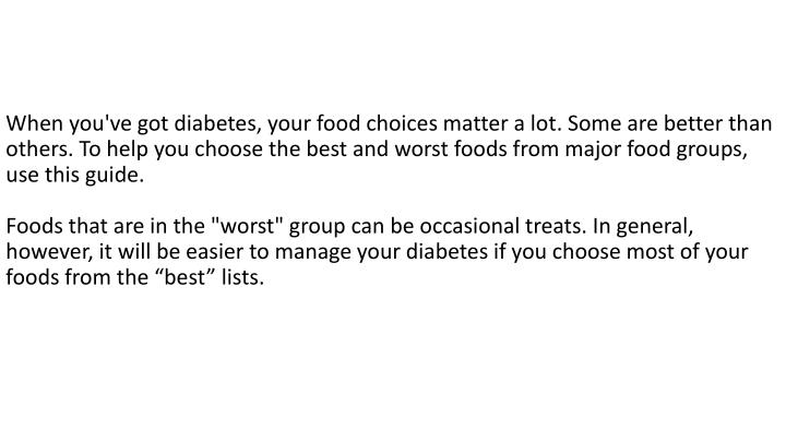 When you've got diabetes, your food choices matter a lot. Some are better than