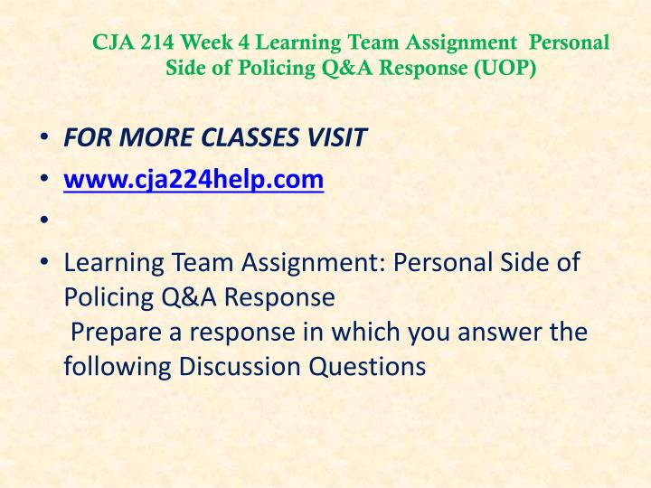 CJA 214 Week 4 Learning Team Assignment  Personal Side of Policing Q&A Response (UOP)