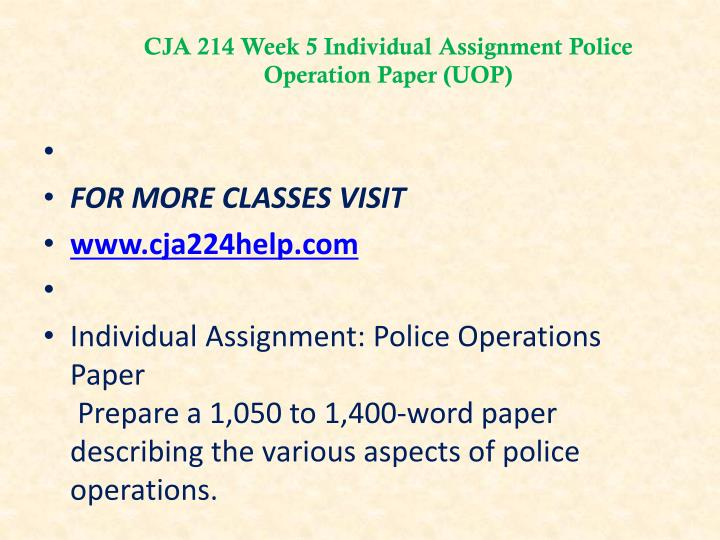 CJA 214 Week 5 Individual Assignment Police Operation Paper (UOP)