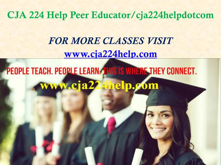 Cja 224 help peer educator cja224helpdotcom