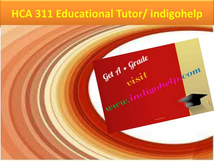 Hca 311 educational tutor indigohelp