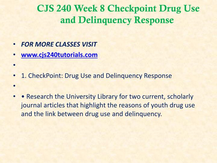 CJS 240 Week 8 Checkpoint Drug Use and Delinquency Response