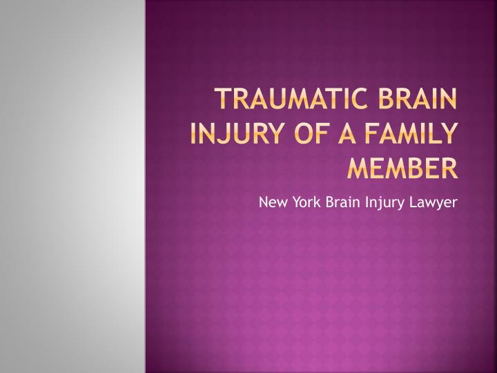 Traumatic brain injury of a family member