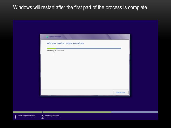Windows will restart after the first part of the process is complete