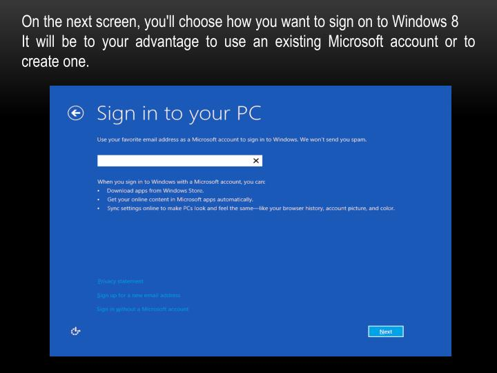 On the next screen, you'll choose how you want to sign on to Windows 8