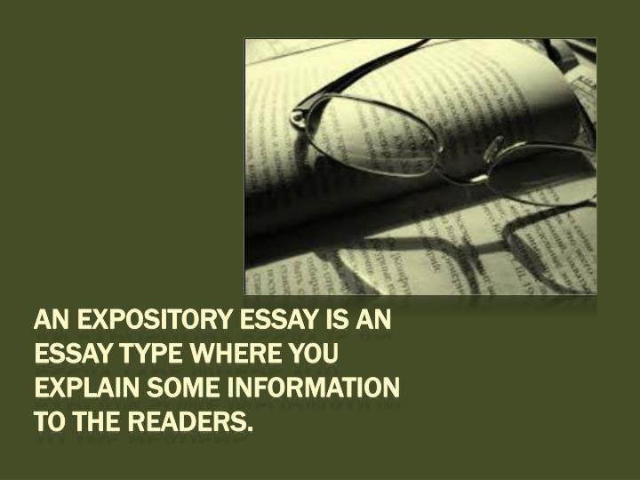 An expository essay is an essay type where you explain some information to the readers