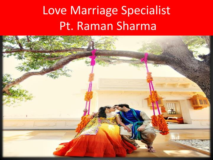 Love marriage specialist pt raman sharma