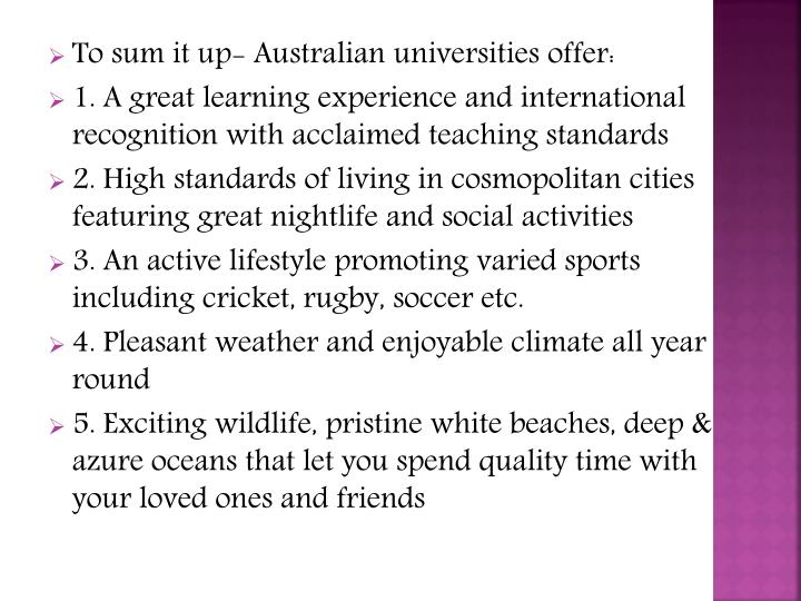 To sum it up- Australian universities offer: