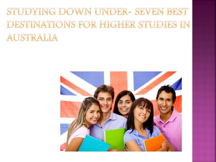 Studying down under seven best destinations for higher studies in australia