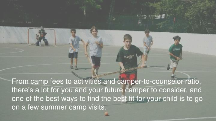 From camp fees to activities and camper-to-counselor ratio,