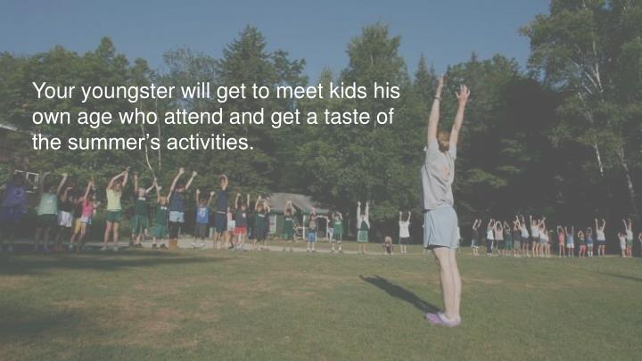 Your youngster will get to meet kids his