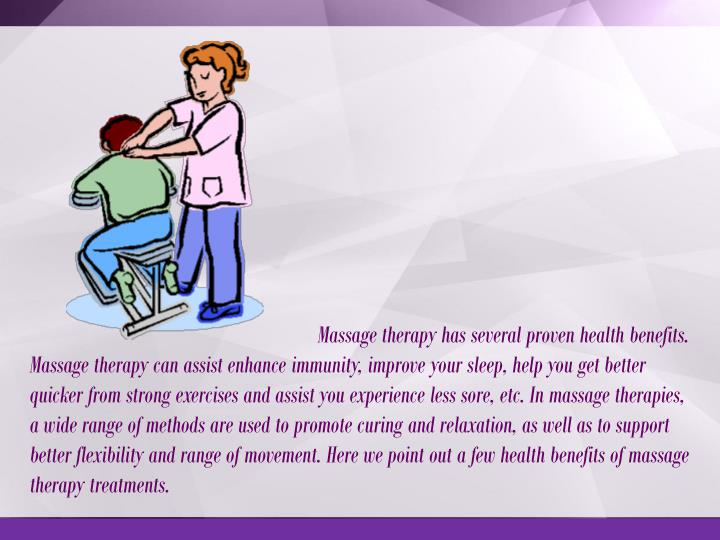Massage therapy has several proven health benefits. Massage therapy can assist enhance immunity, imp...