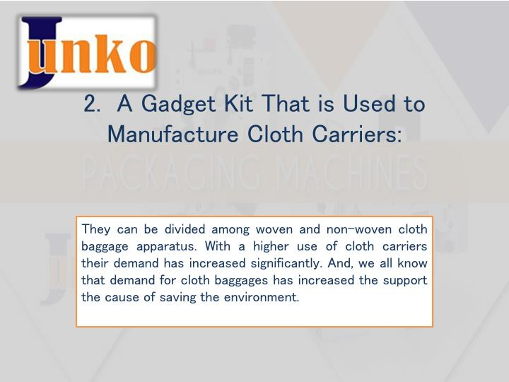 2 a gadget kit that is used to manufacture cloth carriers