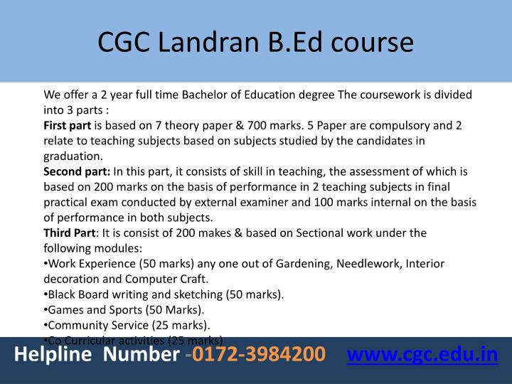 We offer a 2 year full time Bachelor of Education degree The coursework is divided into 3 parts :
